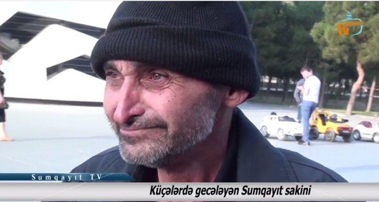 Sumqayıt TV təqdim edir: Küçələrdə gecələyən Sumqayıt sakini - Onun istəyi nədir? (VİDEO)